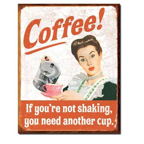 Coffee-If-youre-not-shakin-Retro-Tin-Sign-1714.jpg