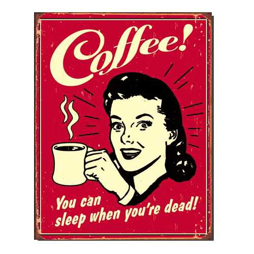 Coffee-Sleep-When-your-Dead-Retro-Tin-Sign-1331.jpg