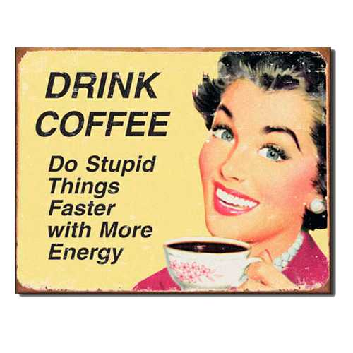 Drink-Coffee-do-stupid-things-Faster-Retro-Tin-Sign-1425.jpg