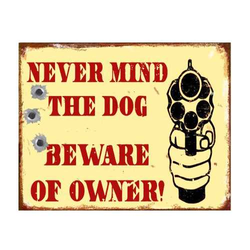 Never-Mind-the-Dog-Beware-of-the-Owner-Tin-Sign-31.jpg