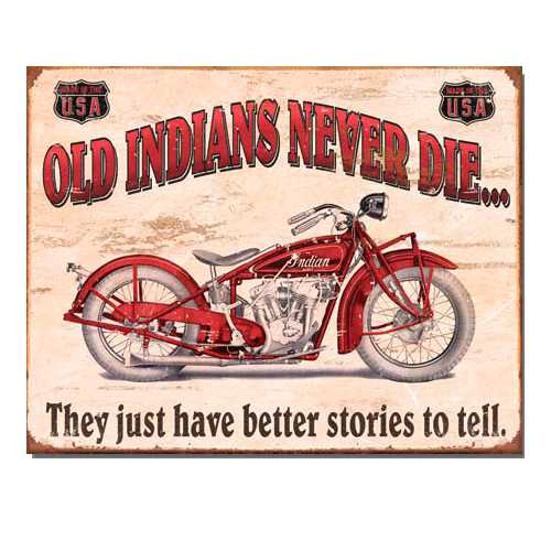 Old-Indians-Never-Die-Retro-Tin-Sign-1637.jpg