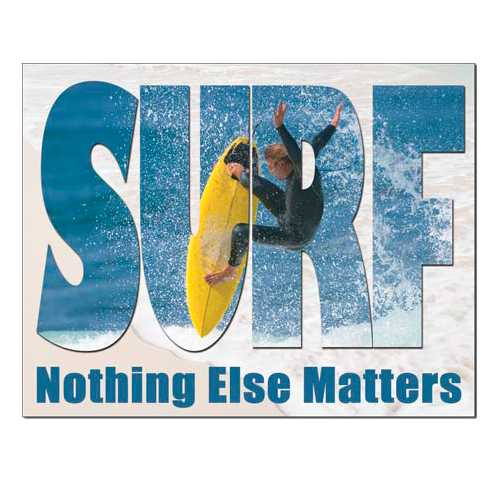 Surf-Nothing-Else-Matters-Tin-Sign-1514.jpg
