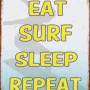 SURFING TIN SIGN EAT SLEEP SURF REPEAT