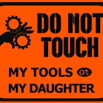 DO NOT TOUCH MY TOOLS OR MY DAUGHTER RETRO TIN SIGN