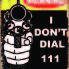 WARNING SIGN, I DON'T DIAL 111