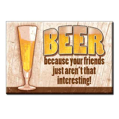 Beer-your-friends-arent-that-interesting-Magnet-M17671.jpg